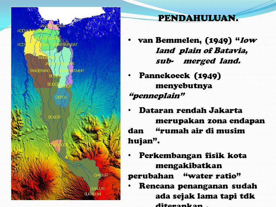 "PENDAHULUAN. • van Bemmelen, (1949) ""low land plain of Batavia, sub-merged land. • Pannekoeck (1949) menyebutnya ""penneplain"" • Dataran rendah Jakarta"
