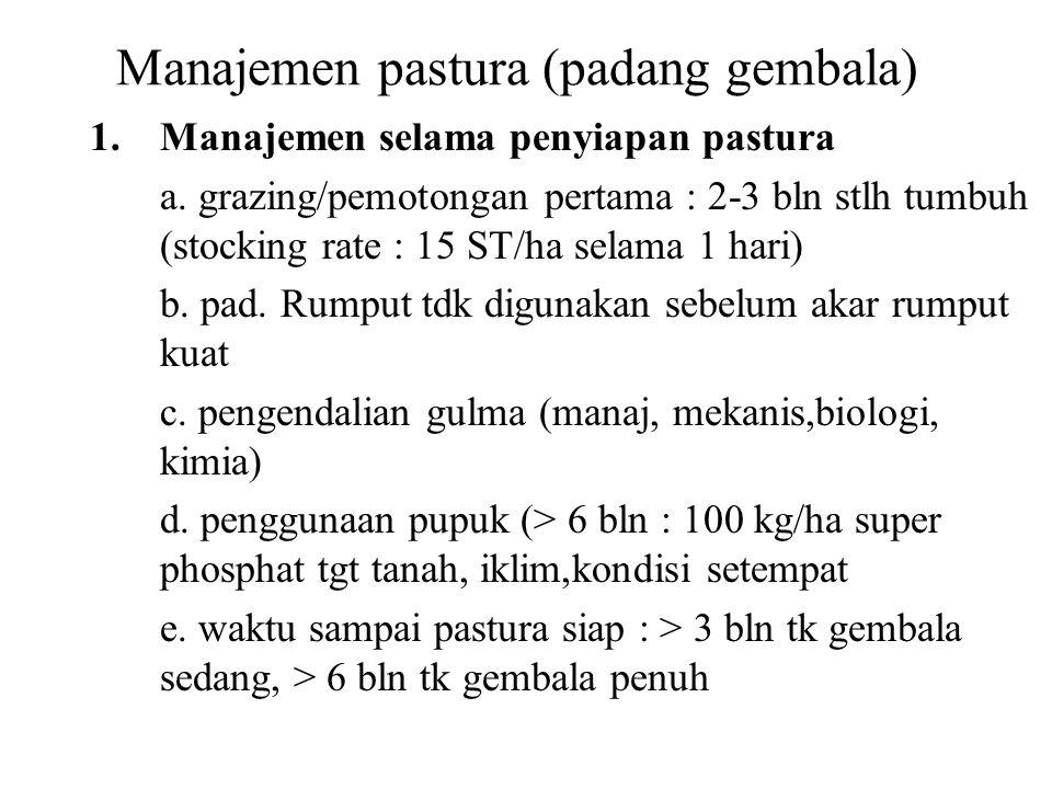 Manajemen pastura (padang gembala) 1.Manajemen selama penyiapan pastura a. grazing/pemotongan pertama : 2-3 bln stlh tumbuh (stocking rate : 15 ST/ha