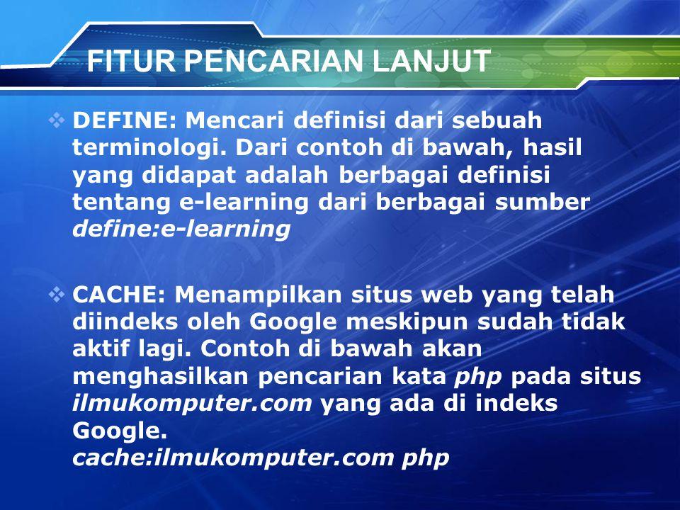 FITUR PENCARIAN LANJUT  DEFINE: Mencari definisi dari sebuah terminologi.
