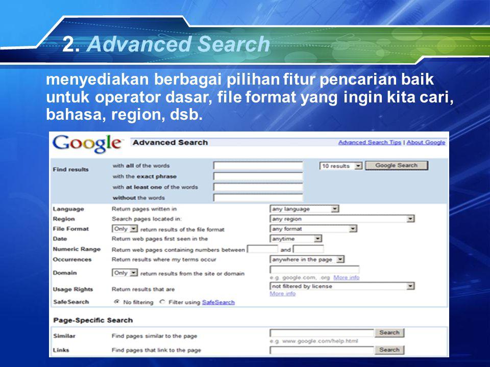 2. Advanced Search menyediakan berbagai pilihan fitur pencarian baik untuk operator dasar, file format yang ingin kita cari, bahasa, region, dsb.