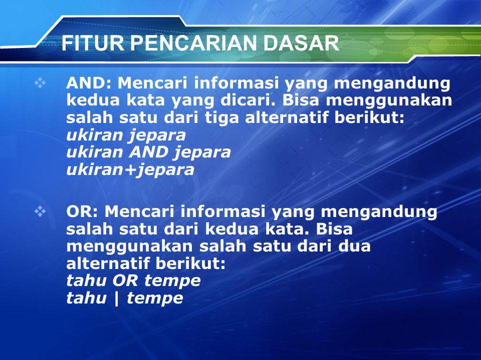 FITUR PENCARIAN DASAR  AND: Mencari informasi yang mengandung kedua kata yang dicari.