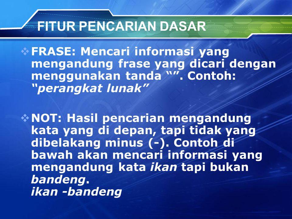 FITUR PENCARIAN DASAR  FRASE: Mencari informasi yang mengandung frase yang dicari dengan menggunakan tanda .