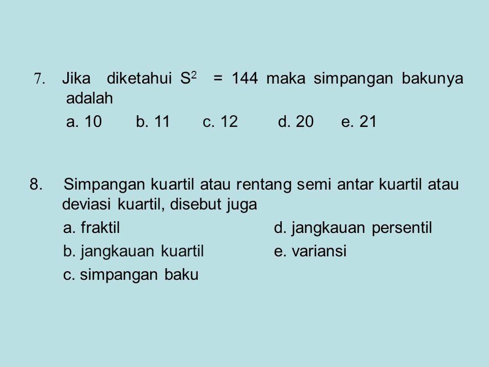 8. Simpangan kuartil atau rentang semi antar kuartil atau deviasi kuartil, disebut juga a. fraktild. jangkauan persentil b. jangkauan kuartil e. varia
