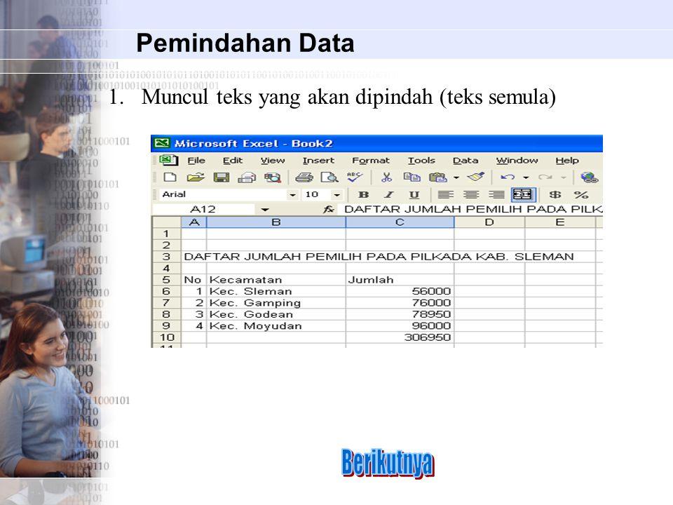 Pemindahan Data 1.Muncul teks yang akan dipindah (teks semula)