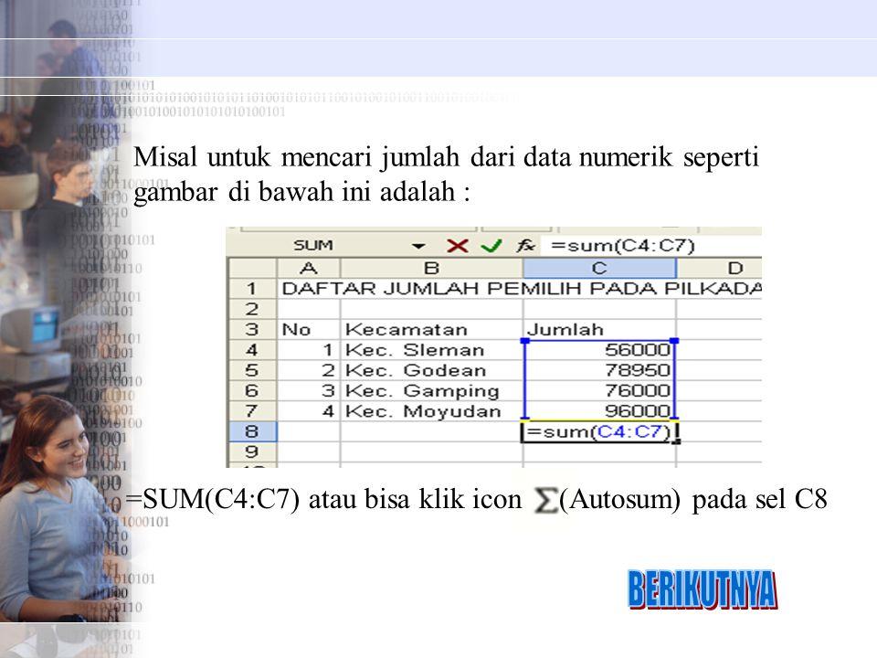 Misal untuk mencari jumlah dari data numerik seperti gambar di bawah ini adalah : =SUM(C4:C7) atau bisa klik icon (Autosum) pada sel C8