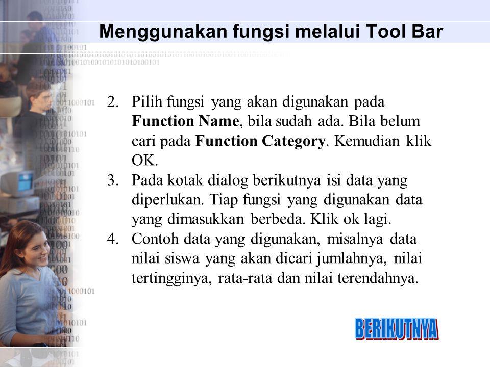 Menggunakan fungsi melalui Tool Bar 2.Pilih fungsi yang akan digunakan pada Function Name, bila sudah ada. Bila belum cari pada Function Category. Kem