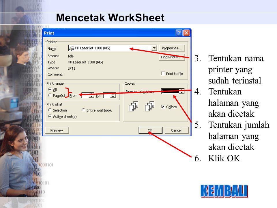 Mencetak WorkSheet 3.Tentukan nama printer yang sudah terinstal 4.Tentukan halaman yang akan dicetak 5.Tentukan jumlah halaman yang akan dicetak 6.Kli