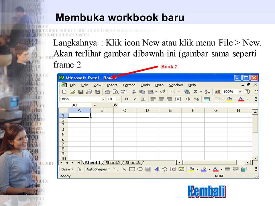 Membuka workbook baru Langkahnya : Klik icon New atau klik menu File > New. Akan terlihat gambar dibawah ini (gambar sama seperti frame 2 Book 2