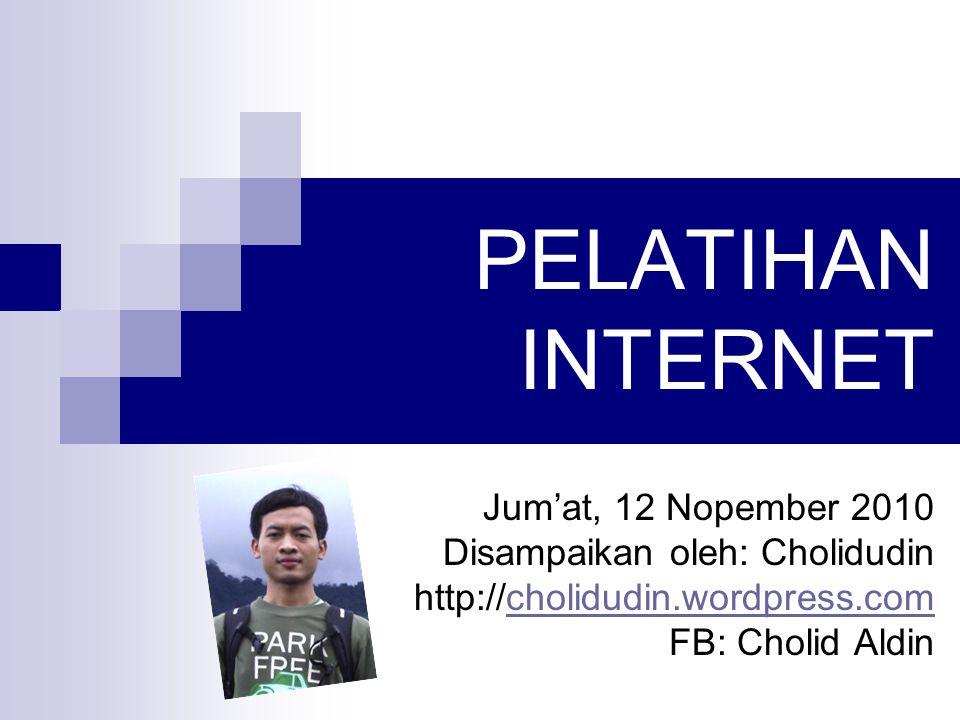 PELATIHAN INTERNET Jum'at, 12 Nopember 2010 Disampaikan oleh: Cholidudin http://cholidudin.wordpress.comcholidudin.wordpress.com FB: Cholid Aldin