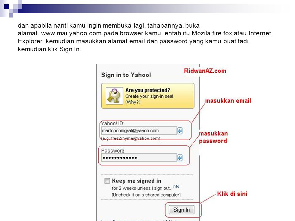 dan apabila nanti kamu ingin membuka lagi. tahapannya, buka alamat www.mai.yahoo.com pada browser kamu, entah itu Mozila fire fox atau Internet Explor