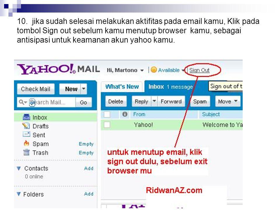 10. jika sudah selesai melakukan aktifitas pada email kamu, Klik pada tombol Sign out sebelum kamu menutup browser kamu, sebagai antisipasi untuk keam