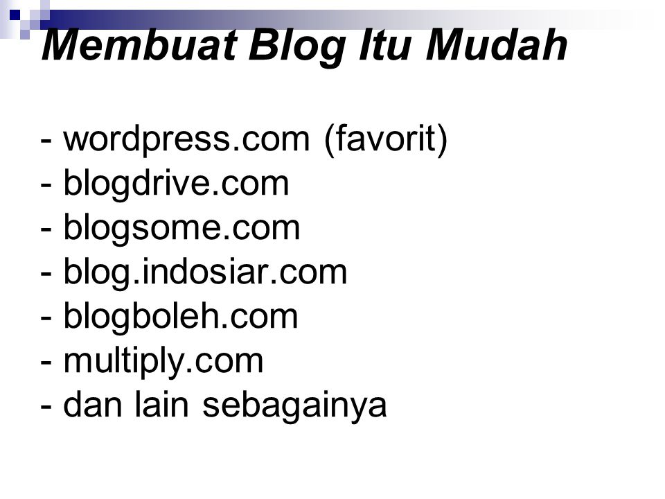 Membuat Blog Itu Mudah - wordpress.com (favorit) - blogdrive.com - blogsome.com - blog.indosiar.com - blogboleh.com - multiply.com - dan lain sebagainya