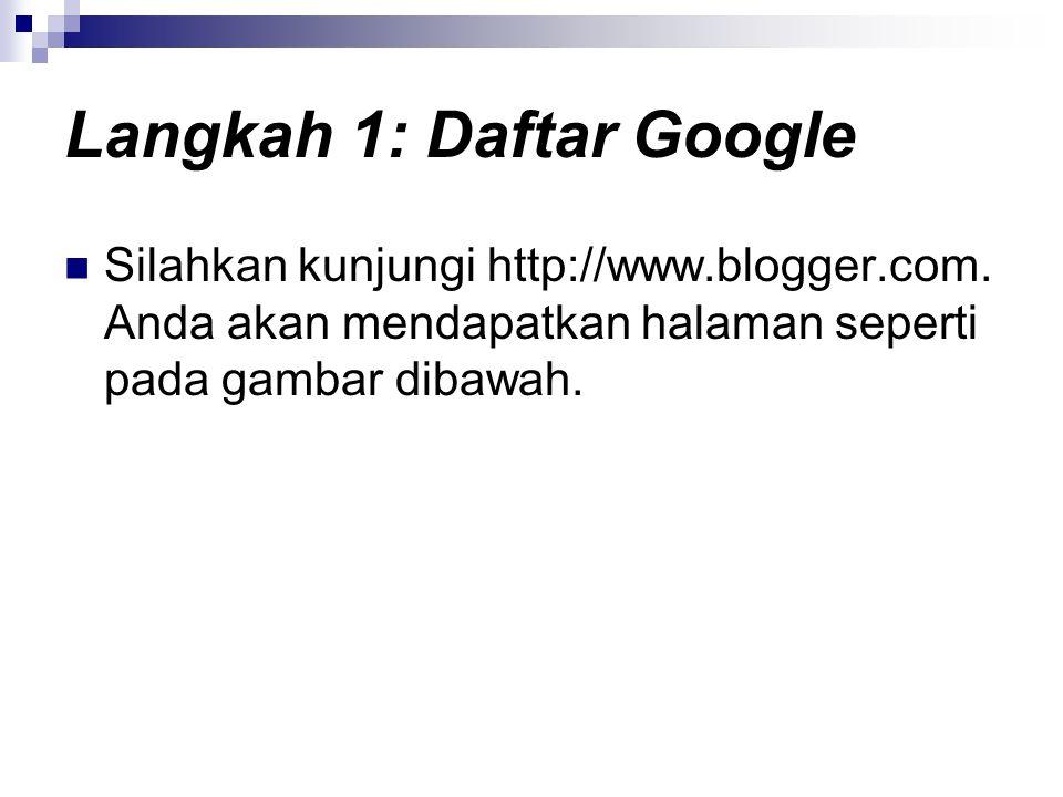 Langkah 1: Daftar Google  Silahkan kunjungi http://www.blogger.com. Anda akan mendapatkan halaman seperti pada gambar dibawah.