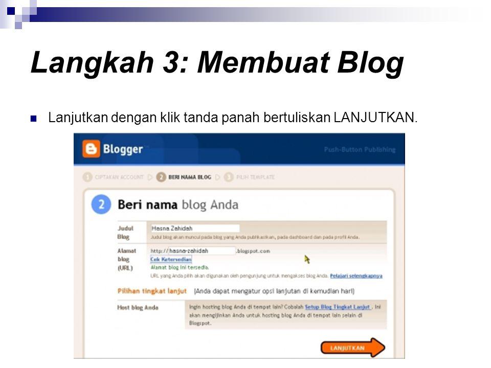 Langkah 3: Membuat Blog  Lanjutkan dengan klik tanda panah bertuliskan LANJUTKAN.