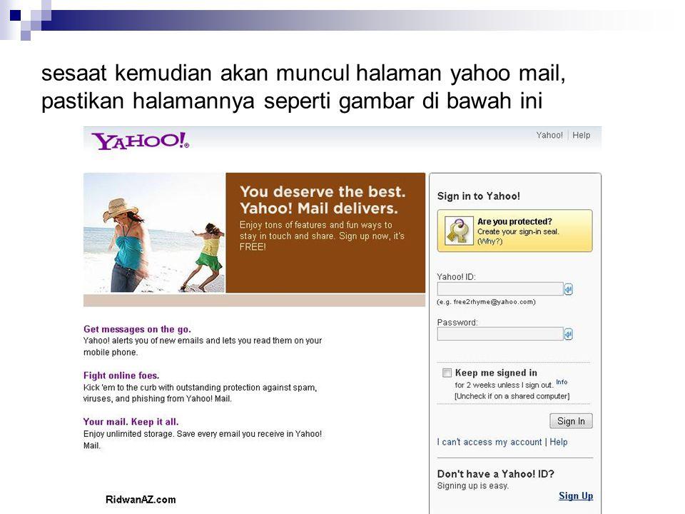 sesaat kemudian akan muncul halaman yahoo mail, pastikan halamannya seperti gambar di bawah ini
