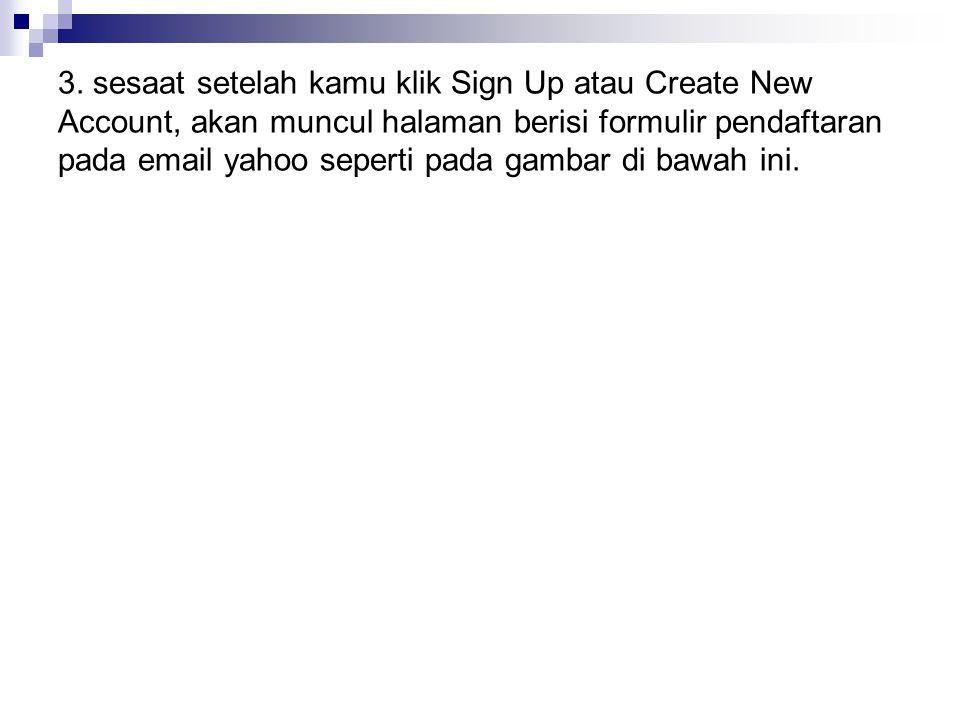 3. sesaat setelah kamu klik Sign Up atau Create New Account, akan muncul halaman berisi formulir pendaftaran pada email yahoo seperti pada gambar di b