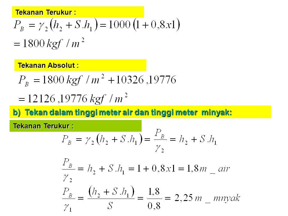 Tekanan Terukur : b) Tekan dalam tinggi meter air dan tinggi meter minyak: Tekanan Absolut : Tekanan Terukur :