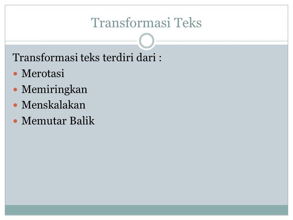 Transformasi Teks Transformasi teks terdiri dari :  Merotasi  Memiringkan  Menskalakan  Memutar Balik