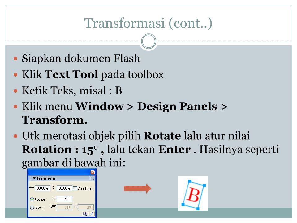Transformasi (cont..)  Siapkan dokumen Flash  Klik Text Tool pada toolbox  Ketik Teks, misal : B  Klik menu Window > Design Panels > Transform.