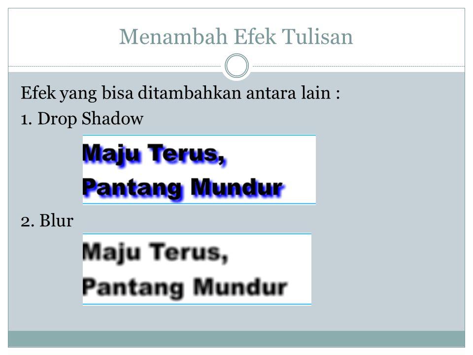 Menambah Efek Tulisan Efek yang bisa ditambahkan antara lain : 1. Drop Shadow 2. Blur
