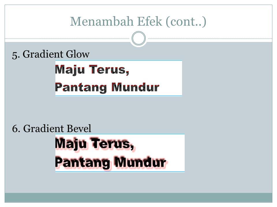 Menambah Efek (cont..) 5. Gradient Glow 6. Gradient Bevel