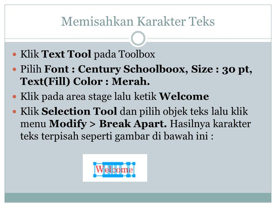Memisahkan Karakter Teks  Klik Text Tool pada Toolbox  Pilih Font : Century Schoolboox, Size : 30 pt, Text(Fill) Color : Merah.