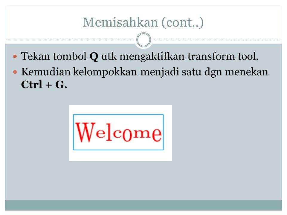 Memisahkan (cont..)  Tekan tombol Q utk mengaktifkan transform tool.