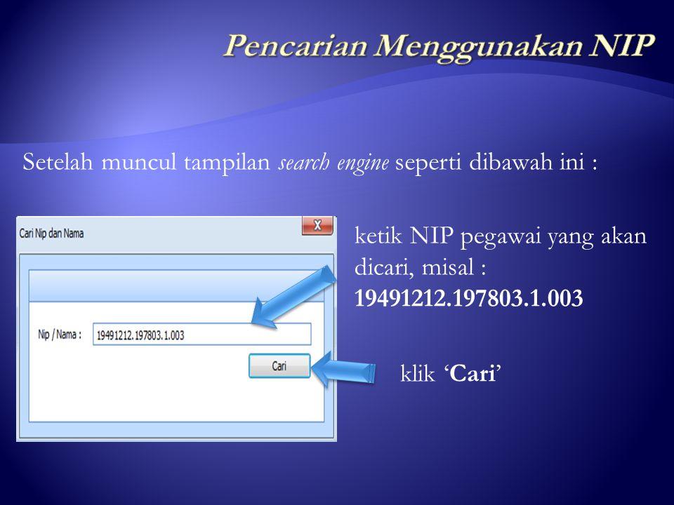 klik menu 'Cari' klik sub menu 'Cari NIP/Nama' Untuk lebih jelasnya, perhatikan gambar di bawah ini :