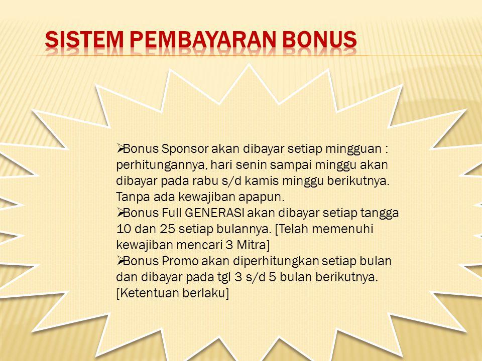  Bonus Sponsor akan dibayar setiap mingguan : perhitungannya, hari senin sampai minggu akan dibayar pada rabu s/d kamis minggu berikutnya. Tanpa ada