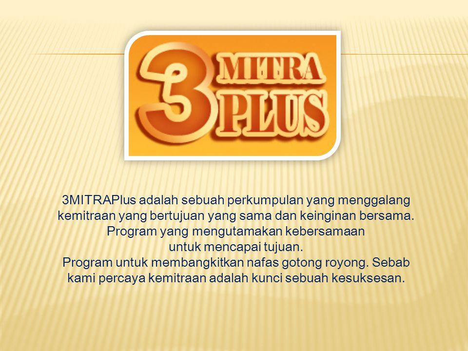 3MITRAPlus adalah sebuah perkumpulan yang menggalang kemitraan yang bertujuan yang sama dan keinginan bersama. Program yang mengutamakan kebersamaan u