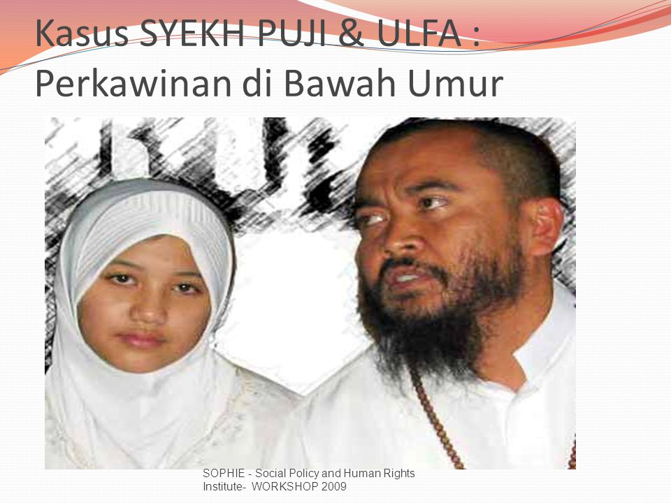 Kasus SYEKH PUJI & ULFA : Perkawinan di Bawah Umur SOPHIE - Social Policy and Human Rights Institute- WORKSHOP 2009