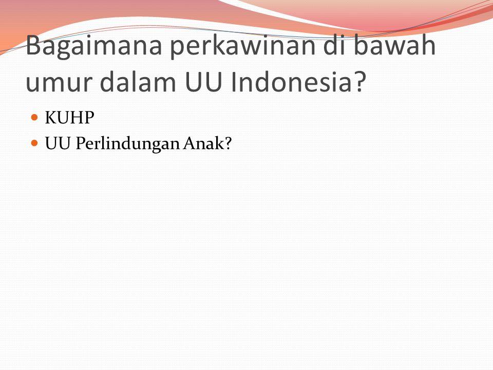 Bagaimana perkawinan di bawah umur dalam UU Indonesia?  KUHP  UU Perlindungan Anak?