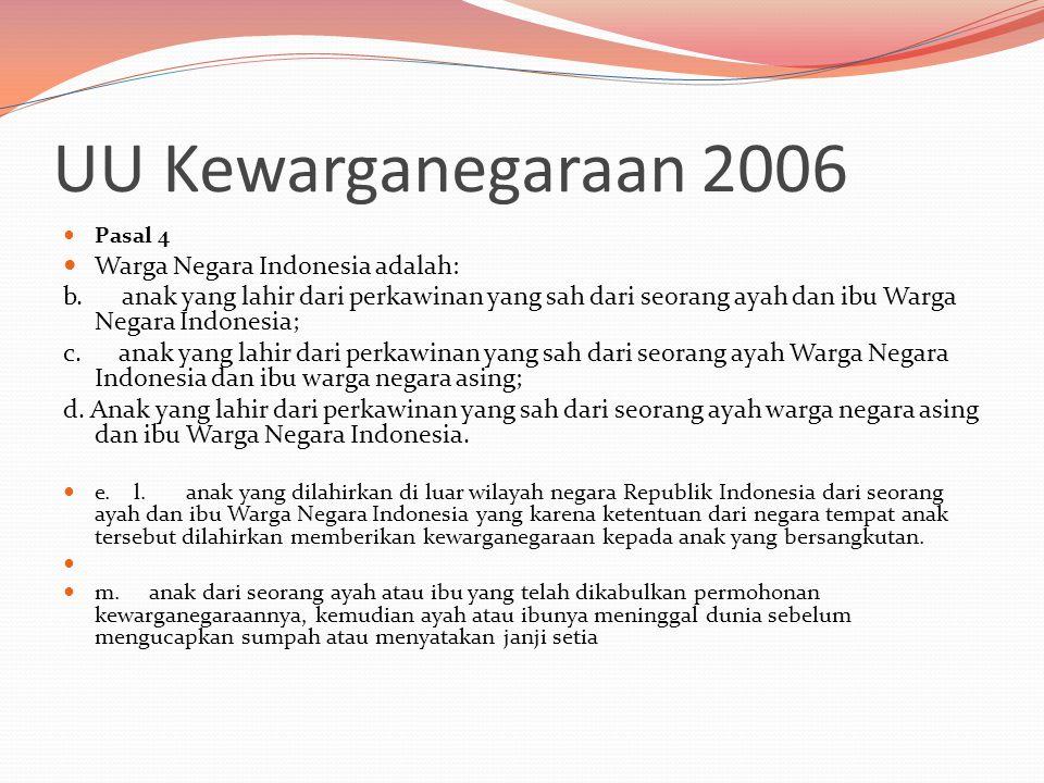 UU Kewarganegaraan 2006  Pasal 4  Warga Negara Indonesia adalah: b.