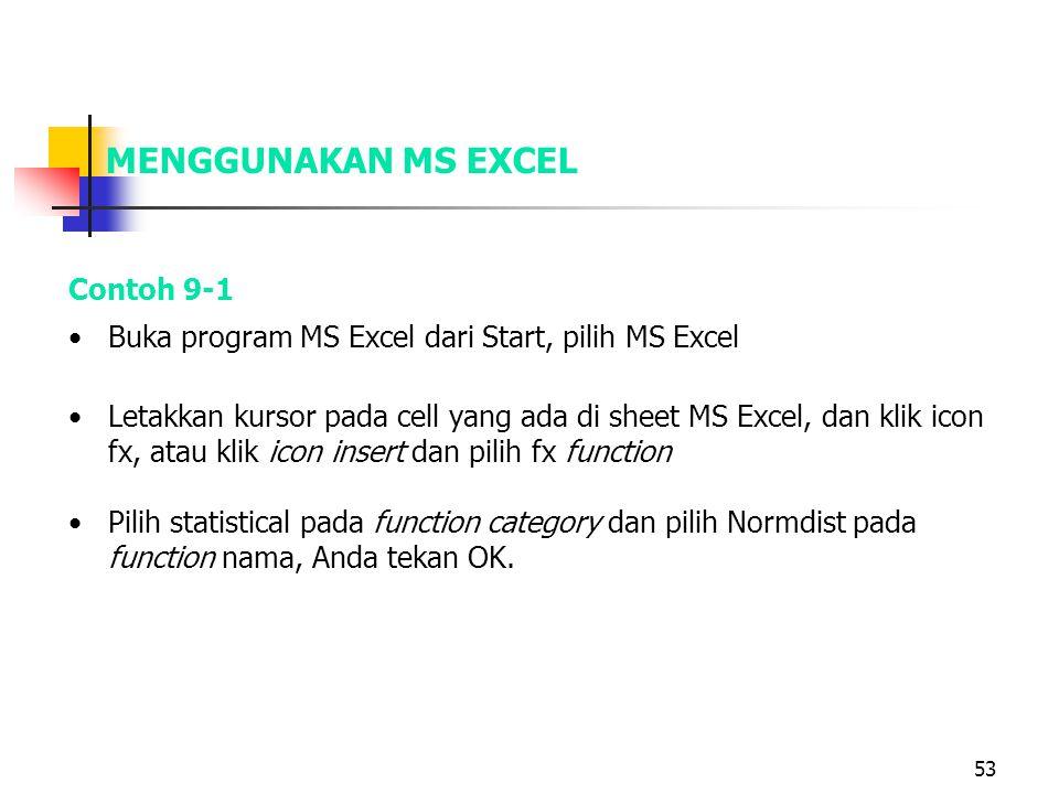 53 MENGGUNAKAN MS EXCEL Contoh 9-1 •Buka program MS Excel dari Start, pilih MS Excel •Letakkan kursor pada cell yang ada di sheet MS Excel, dan klik i