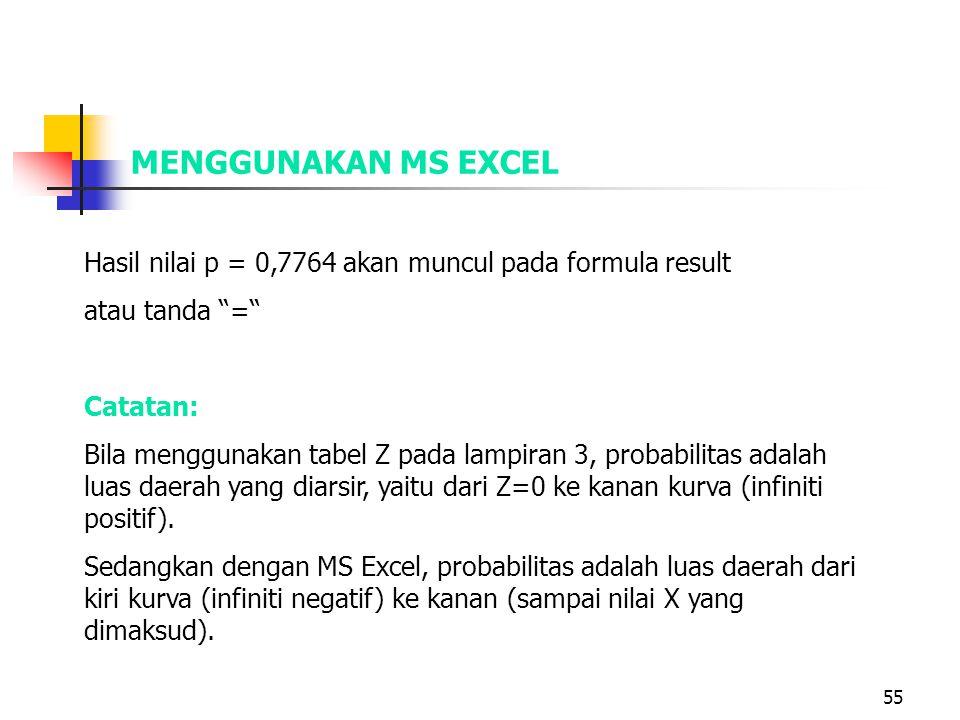 "55 MENGGUNAKAN MS EXCEL Hasil nilai p = 0,7764 akan muncul pada formula result atau tanda ""="" Catatan: Bila menggunakan tabel Z pada lampiran 3, proba"