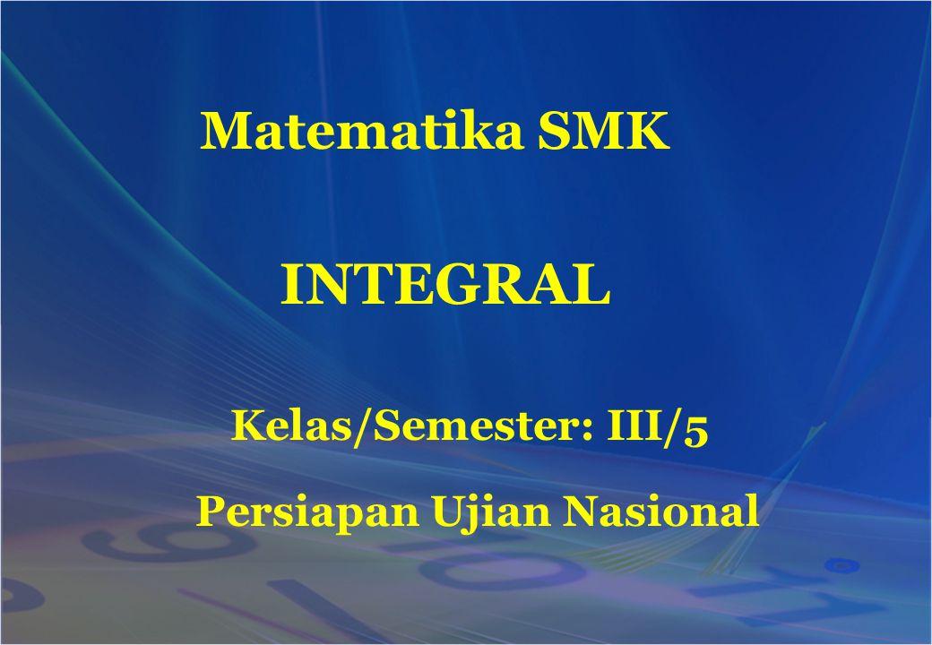 INTEGRAL Matematika SMK Persiapan Ujian Nasional Kelas/Semester: III/5