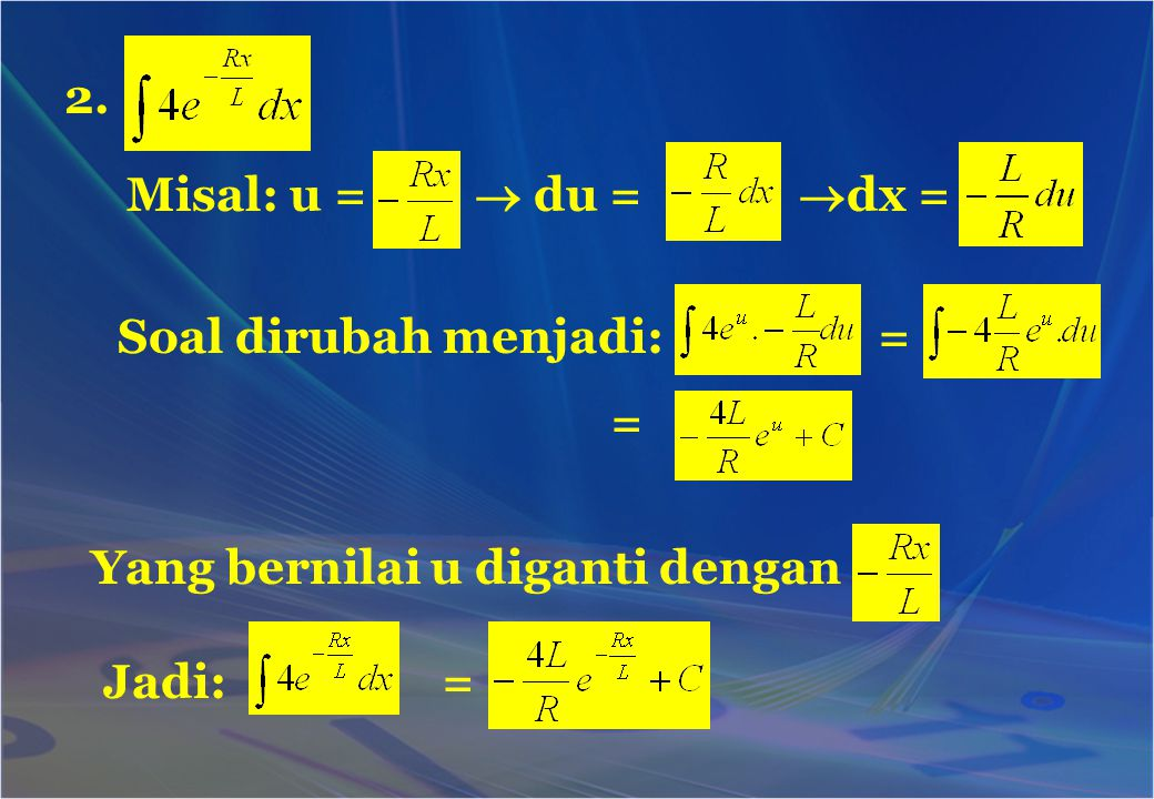 2. Misal: u =  du =  dx = Soal dirubah menjadi: = = Yang bernilai u diganti dengan Jadi: =