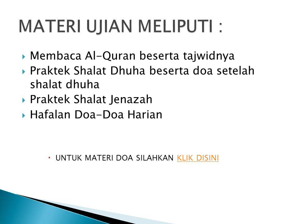  Membaca Al-Quran beserta tajwidnya  Praktek Shalat Dhuha beserta doa setelah shalat dhuha  Praktek Shalat Jenazah  Hafalan Doa-Doa Harian  UNTUK MATERI DOA SILAHKAN KLIK DISINIKLIK DISINI