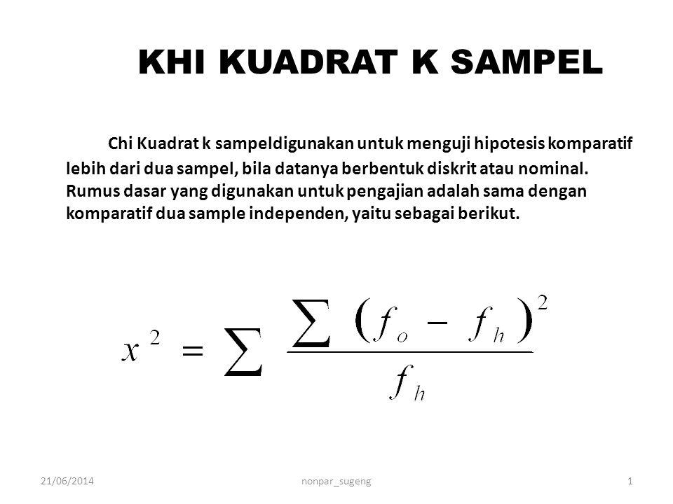 KHI KUADRAT K SAMPEL Chi Kuadrat k sampeldigunakan untuk menguji hipotesis komparatif lebih dari dua sampel, bila datanya berbentuk diskrit atau nomin