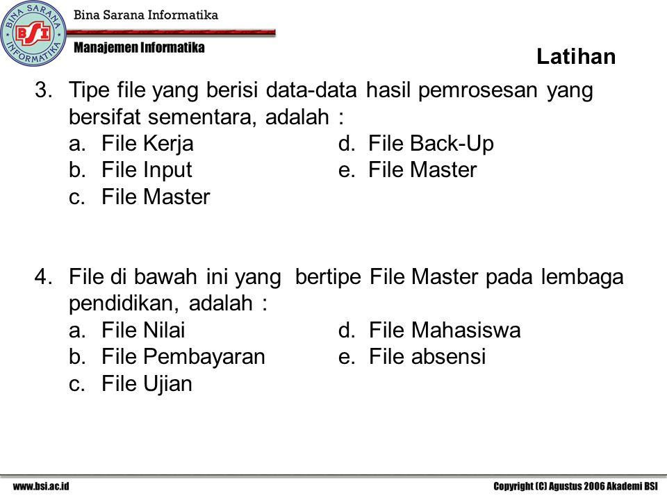3. Tipe file yang berisi data-data hasil pemrosesan yang bersifat sementara, adalah : a. File Kerjad. File Back-Up b. File Input e. File Master c.File