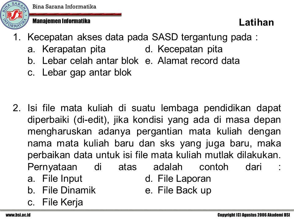 Latihan 1.Kecepatan akses data pada SASD tergantung pada : a. Kerapatan pitad. Kecepatan pita b. Lebar celah antar bloke. Alamat record data c.Lebar g
