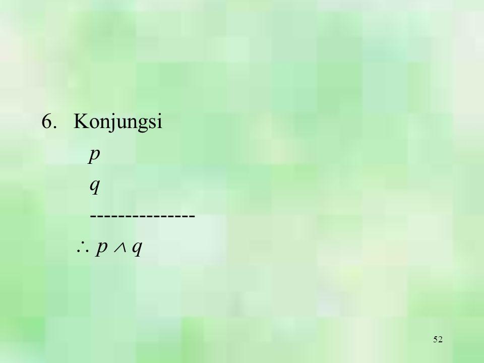 52 6.Konjungsi p q ---------------  p  q