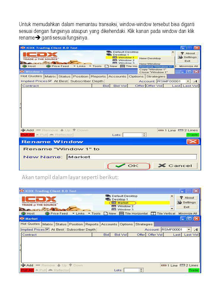 Untuk memudahkan dalam memantau transaksi, window-window tersebut bisa diganti sesuai dengan fungsinya ataupun yang dikehendaki.