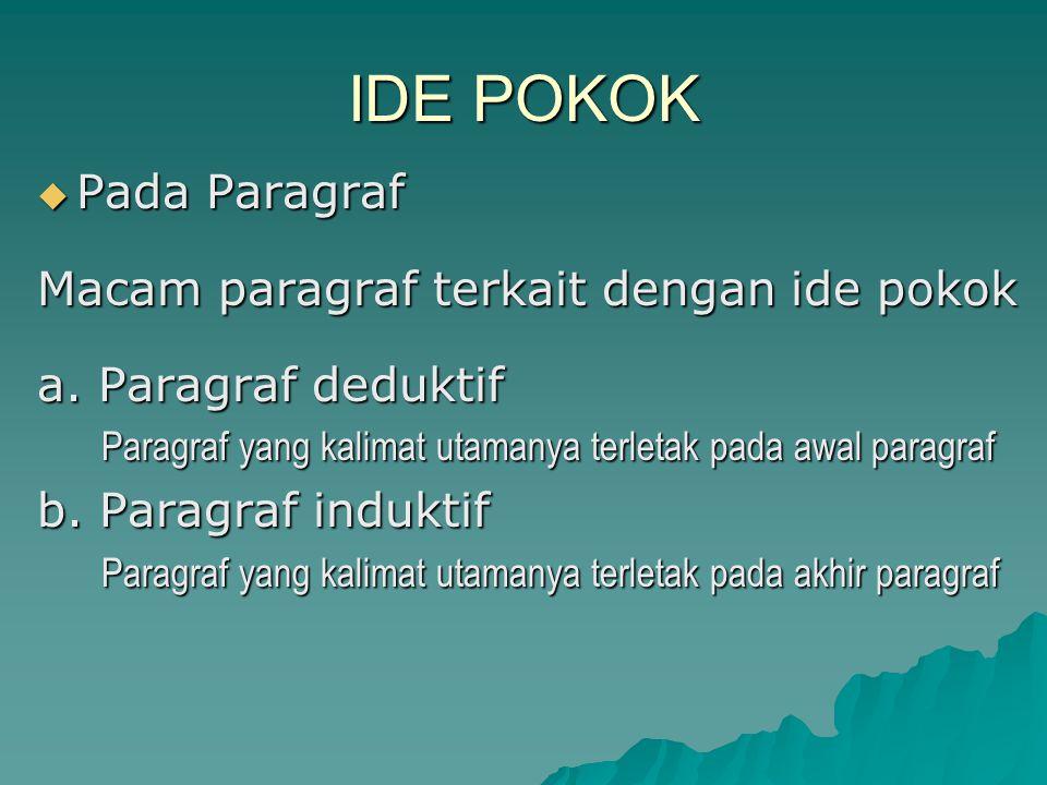 IDE POKOK  Pada Paragraf Macam paragraf terkait dengan ide pokok a. Paragraf deduktif Paragraf yang kalimat utamanya terletak pada awal paragraf Para