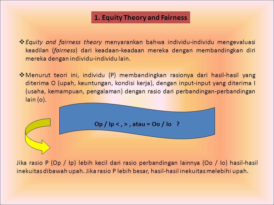  Equity and fairness theory menyarankan bahwa individu-individu mengevaluasi keadilan (fairness) dari keadaan-keadaan mereka dengan membandingkan dir