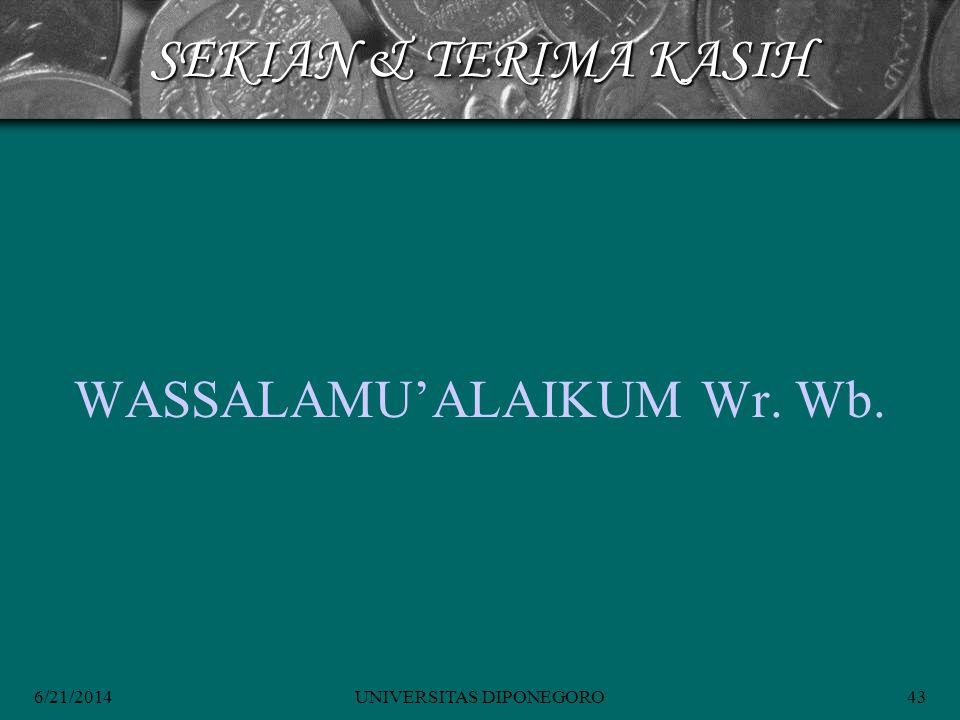 6/21/2014UNIVERSITAS DIPONEGORO43 SEKIAN & TERIMA KASIH WASSALAMU'ALAIKUM Wr. Wb.