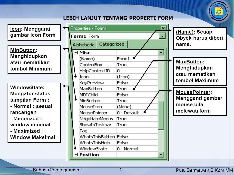 Putu Darmawan,S.Kom,MM Bahasa Pemrograman 1 2 LEBIH LANJUT TENTANG PROPERTI FORM (Name): Setiap Obyek harus diberi nama.