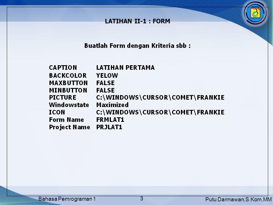 Putu Darmawan,S.Kom,MM Bahasa Pemrograman 1 14 MEMBERIKAN PERINTAH PADA COMMAND BUTTON Klik tombol Command Button yang akan anda berikan perintah.