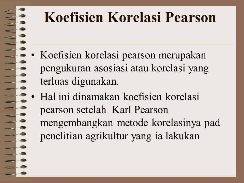 Koefisien Korelasi Pearson •Koefisien korelasi pearson merupakan pengukuran asosiasi atau korelasi yang terluas digunakan. •Hal ini dinamakan koefisie