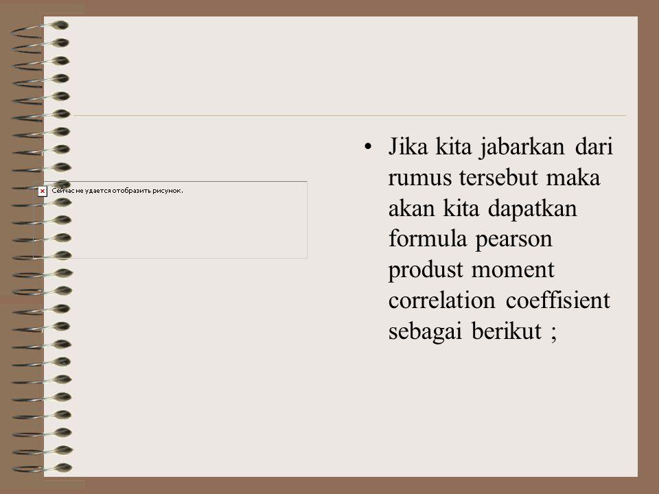 •Jika kita jabarkan dari rumus tersebut maka akan kita dapatkan formula pearson produst moment correlation coeffisient sebagai berikut ;